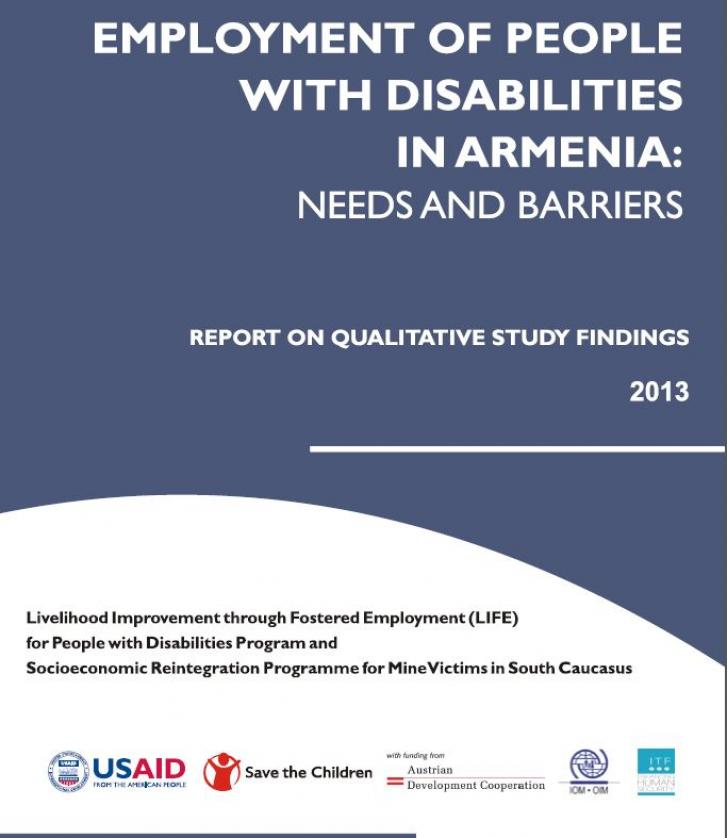 A report on qualitative studies, 2013. Livelihood Improvements through Fostered Employment (LIFE) for people with disabilities program and socioeconomic reintegration programme for mine victims in the south caucusus. Logos for: USAID, Save the Children, Austrian Development Corporation, IOM, ITF.